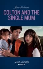 Colton And The Single Mum (Mills & Boon Heroes) (The Coltons of Red Ridge, Book 4) eBook by Jane Godman