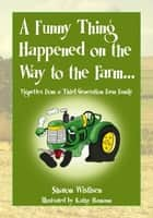 A Funny Thing Happened on the Way to the Farm... ebook by Sharon Wistisen