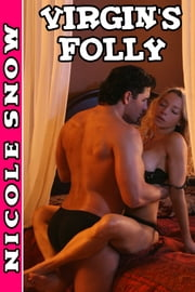 Virgin's Folly: Seduced, Ravaged, and Pregnant (Virgin Erotic Romance) ebook by Nicole Snow