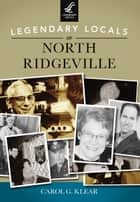 Legendary Locals of North Ridgeville ebook by Carol G. Klear