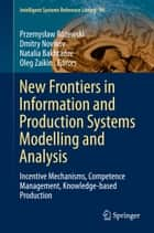 New Frontiers in Information and Production Systems Modelling and Analysis - Incentive Mechanisms, Competence Management, Knowledge-based Production ebook by