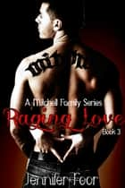 Raging Love - (A Mitchell Family Series Book 3) ebook by Jennifer Foor