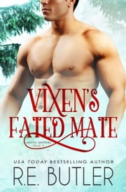 Vixen's Fated Mate (Arctic Shifters Book Four) ebook by R.E. Butler