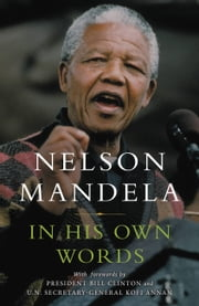 In His Own Words ebook by Nelson Mandela, Bill Clinton, Kofi Annan
