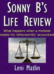 Sonny B's Life Review: What happens when a mobster meets his 'otherworldly' accountant' ebook by Leni Matlin