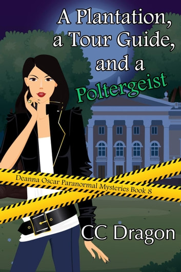 A Plantation, A Tour Guide, and A Poltergeist ebook by CC Dragon