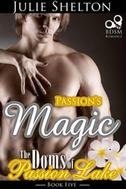 Passion's Magic - The Doms of Passion Lake ebook by Julie Shelton
