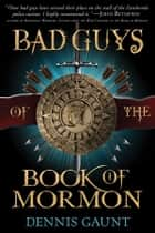 Bad Guys of the Book of Mormon ebook by Dennis Gaunt