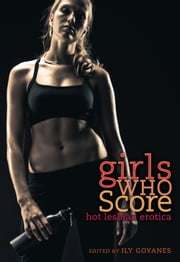 Girls Who Score - Hot Lesbian Erotica ebook by Ily Goyanes