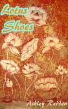 Lotus Shoes eBook by Ashley Redden
