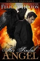 Her Sinful Angel (Her Angel Romance Series #8) ebook by Felicity Heaton