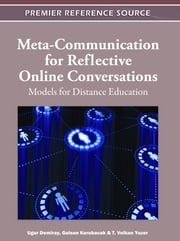 Meta-Communication for Reflective Online Conversations - Models for Distance Education ebook by T. Volkan Yuzer,Gulsun Kurubacak,Ugur Demiray