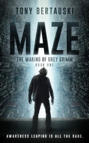 Maze: The Waking of Grey Grimm - A Techno Thriller ebook by Tony Bertauski