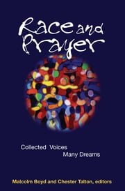 Race and Prayer - Collected Voices, Many Dreams ebook by Malcolm Boyd
