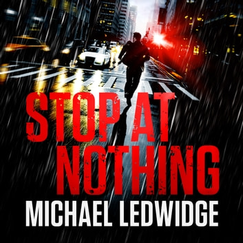 Stop At Nothing - the explosive new thriller James Patterson calls 'flawless' audiobook by Michael Ledwidge