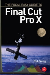 The Focal Easy Guide to Final Cut Pro X ebook by Rick Young