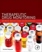 Therapeutic Drug Monitoring - Newer Drugs and Biomarkers ebook by Amitava Dasgupta, PhD, DABCC