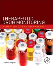 Therapeutic Drug Monitoring - Newer Drugs and Biomarkers ebook by Amitava Dasgupta
