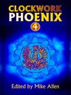 Clockwork Phoenix 4 ebook by Mike Allen
