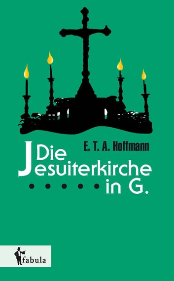 Die Jesuiterkirche in G. ebook by E. T. A. Hoffmann