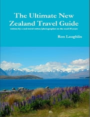 The Ultimate New Zealand Travel Guide ebook by Ron Laughlin