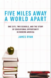 Five Miles Away, A World Apart: One City, Two Schools, and the Story of Educational Opportunity in Modern America ebook by James E. Ryan