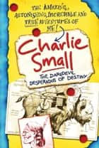 Charlie Small 4:The Daredevil Desperados of Destiny ebook by Charlie Small