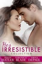 He's Irresistible: Contemporary Romance Boxed Set ebook by Susan Hatler,Veronica Blade,Virna DePaul