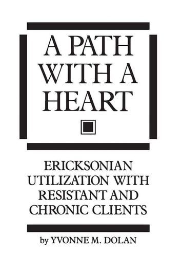 A Path With A Heart - Ericksonian Utilization With Resistant and Chronic Clients ebook by Yvonne M. Dolan