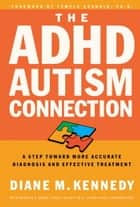 The ADHD-Autism Connection ebook by Diane Kennedy