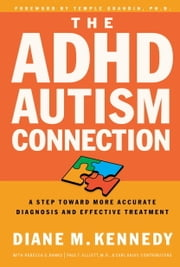 The ADHD-Autism Connection - A Step Toward More Accurate Diagnoses and Effective Treatments ebook by Diane Kennedy