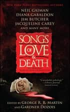 Songs of Love and Death - All-Original Tales of Star-Crossed Love eBook by George R. R. Martin, Gardner Dozois