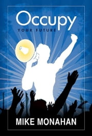 Occupy Your Future ebook by Mike Monahan