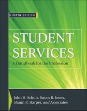 Student Services - A Handbook for the Profession ebook by John H. Schuh,Susan R. Jones,Shaun R. Harper