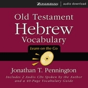Old Testament Hebrew Vocabulary - Learn on the Go audiobook by Jonathan T. Pennington