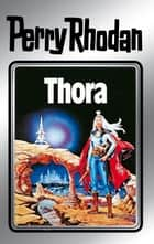 "Perry Rhodan 10: Thora (Silberband) - 4. Band des Zyklus ""Altan und Arkon"" ebook by Kurt Mahr, Kurt Brand, William Voltz,..."