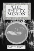 The Shifty Minion - The Shifty Magician, #2 ebook by Cathy Smith
