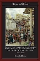 Warfare, State and Society on the Black Sea Steppe, 1500-1700 ebook by Brian Davies