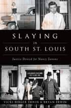 Slaying in South St. Louis - Justice Denied for Nancy Zanone ebook by Vicki Berger Erwin, Bryan Erwin
