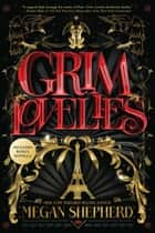 Grim Lovelies ebook by Megan Shepherd