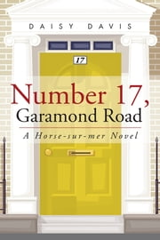Number 17, Garamond Road - A Horse-sur-mer Novel ebook by Daisy Davis