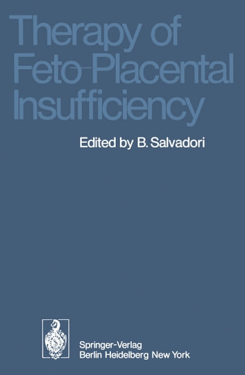 Therapy of Feto-Placental Insufficiency - I. International Symposium Parma, May 19th and 20th 1973 ebook by