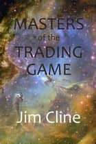 Masters of the Trading Game ebook by Jim Cline