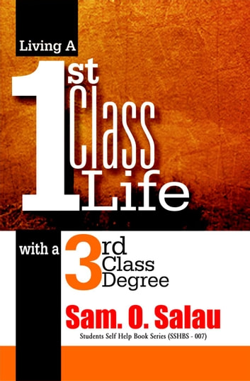 Living A First Class Life With A Third Class Degree Ebook By Sam. O.  First Class Degree