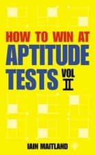 How to Win at Aptitude Tests Vol II ebook by Iain Maitland