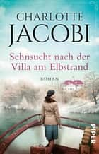 Sehnsucht nach der Villa am Elbstrand - Roman ebook by Charlotte Jacobi