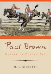 Paul Brown - Master of Equine Art ebook by M. L. Biscotti