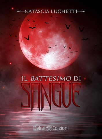 Il battesimo di sangue - prequel Dracula - Love Never Dies ebook by Luchetti Natascia