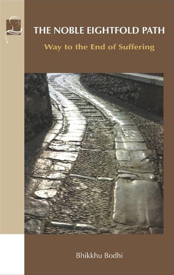 The Noble Eightfold Path - Way to the End of Suffering ebook by Bhikkhu Bodhi