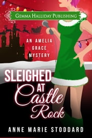 Sleighed at Castle Rock - Amelia Grace Rock 'n' Roll Mysteries holiday short story ebook by Anne Marie Stoddard